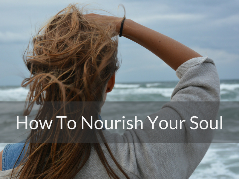 7 Ways To Nourish Your Soul
