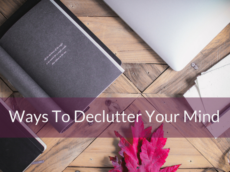 Easy Ways To Declutter Your Mind