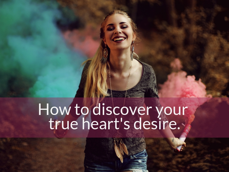 How To Discover Your True Heart's Desires