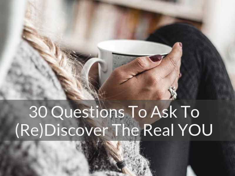 Questions To Ask To (Re)Discover The Real YOU
