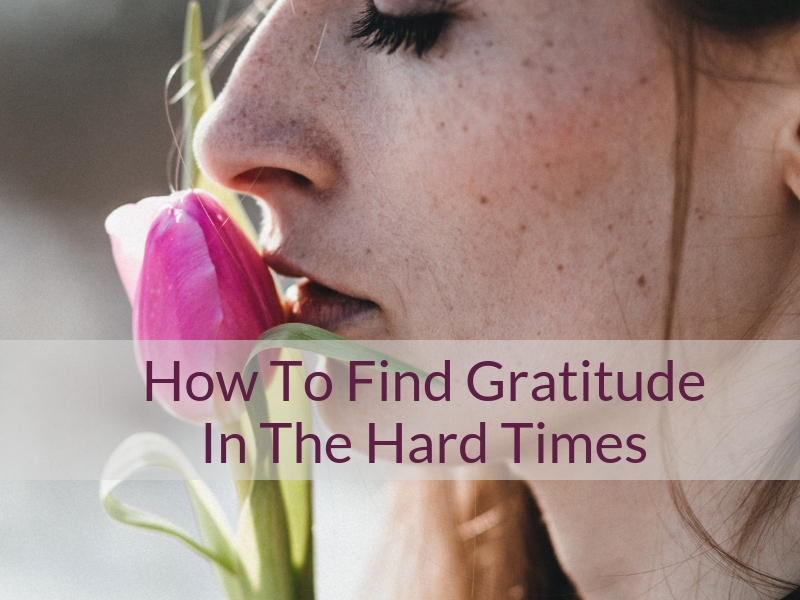 How To Find Gratitude In The Hard Times
