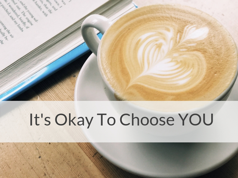 It's Okay To Choose YOU