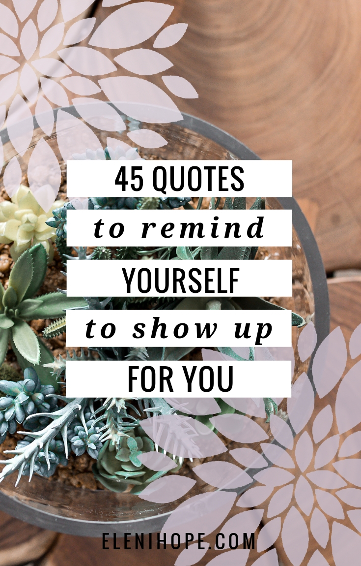 45 Quotes To Remind Yourself To Show Up For You Eleni Hope