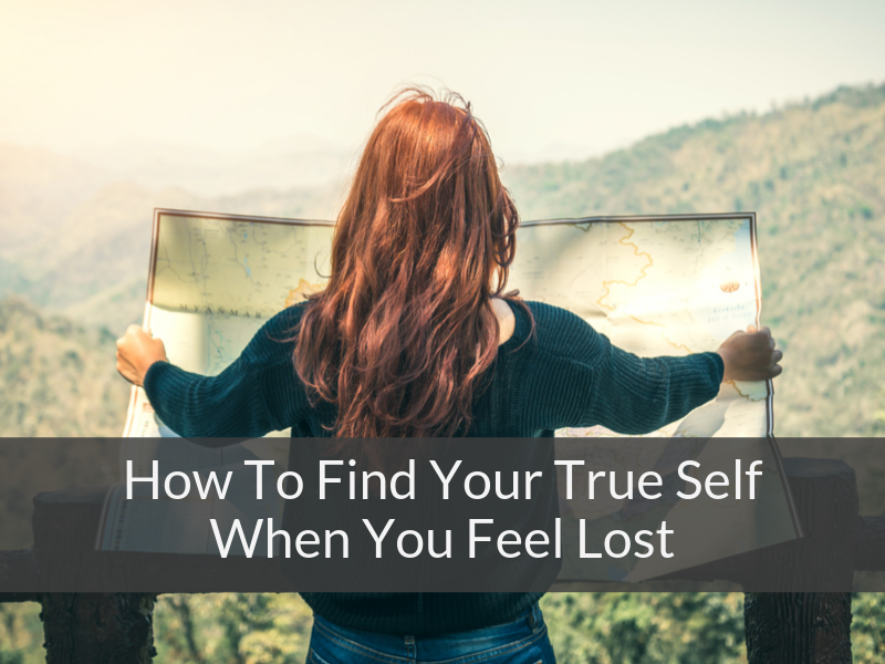 How To Find Your True Self Again When You Feel Lost