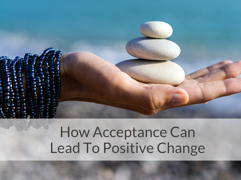 How Acceptance Can Lead To Positive Change